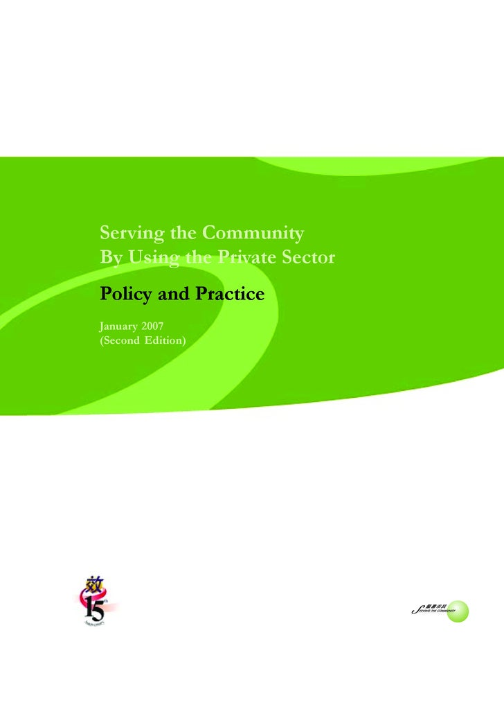 POLICY   AND   PRACTICE     Serving the Community By Using the Private Sector Policy and Practice January 2007 (Second Edi...