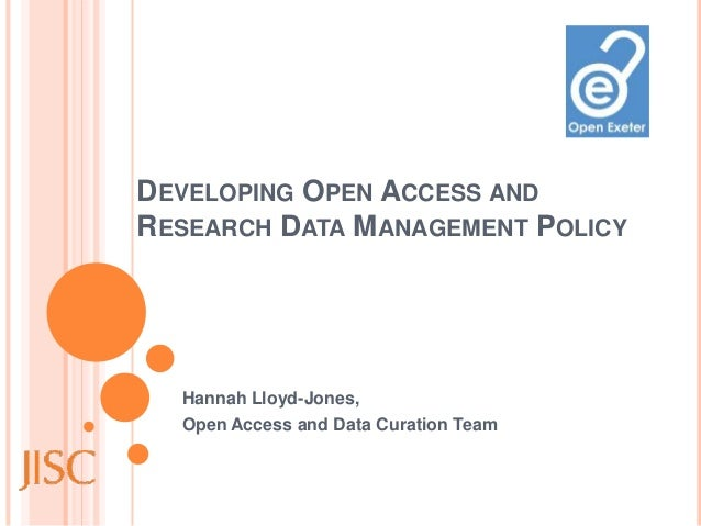 DEVELOPING OPEN ACCESS ANDRESEARCH DATA MANAGEMENT POLICY  Hannah Lloyd-Jones,  Open Access and Data Curation Team