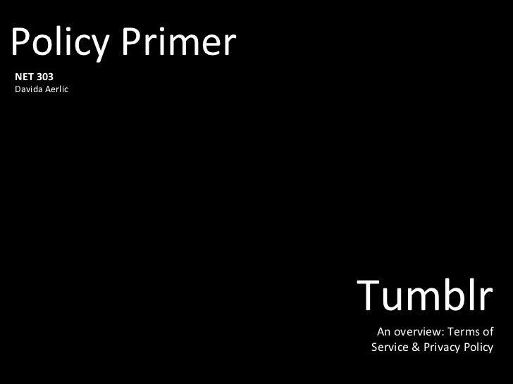 Policy PrimerNET 303Davida Aerlic                Tumblr                 An overview: Terms of                Service & Pri...