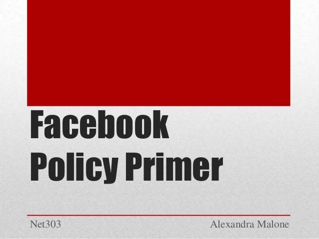 Facebook Policy Primer Net303  Alexandra Malone