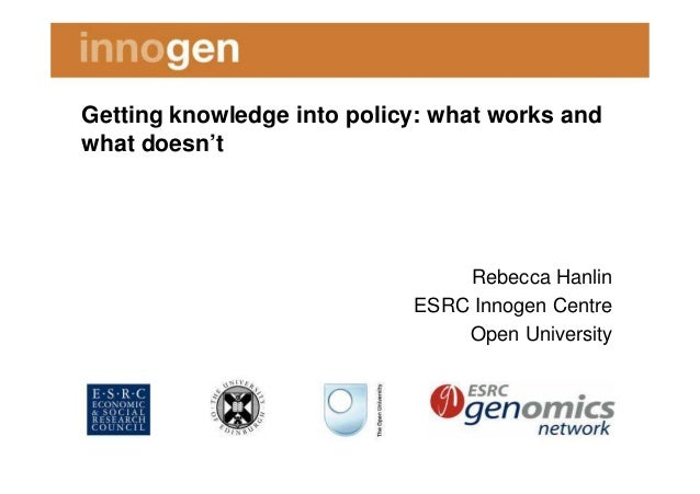 Getting knowledge into policy: what works andwhat doesn't                                Rebecca Hanlin                   ...