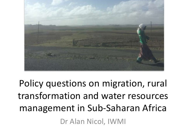 Policy questions on migration, rural transformation and water resources management in Sub-Saharan Africa Dr Alan Nicol, IW...
