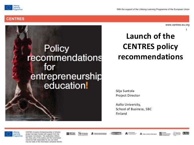 1 Silja Suntola Project Director Aalto University, School of Business, SBC Finland Launch of the CENTRES policy recommenda...
