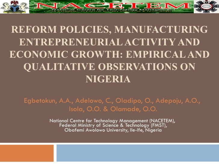 REFORM POLICIES, MANUFACTURING ENTREPRENEURIAL ACTIVITY AND ECONOMIC GROWTH: EMPIRICAL AND QUALITATIVE OBSERVATIONS ON NIG...