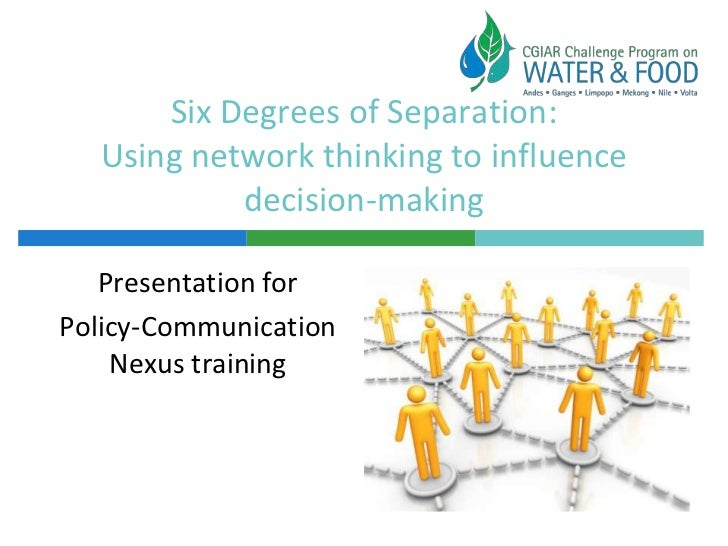 Six Degrees of Separation:  Using network thinking to influence           decision-making   Presentation forPolicy-Communi...