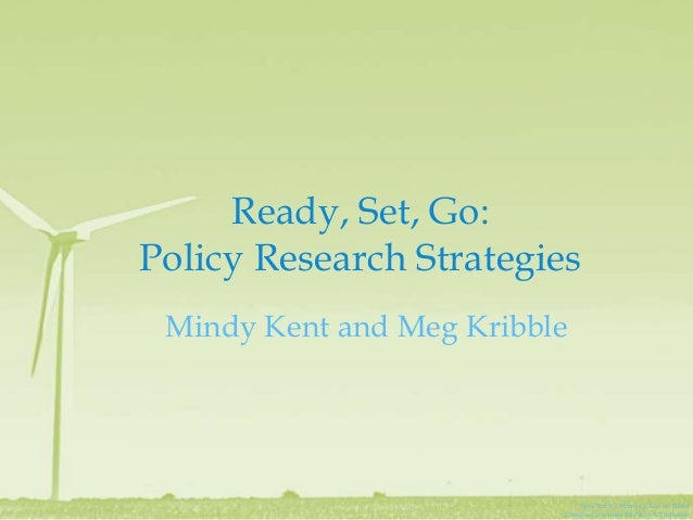 Ready, Set, Go:Policy Research Strategies Mindy Kent and Meg Kribble                               Spin 'Em by @James_Clea...