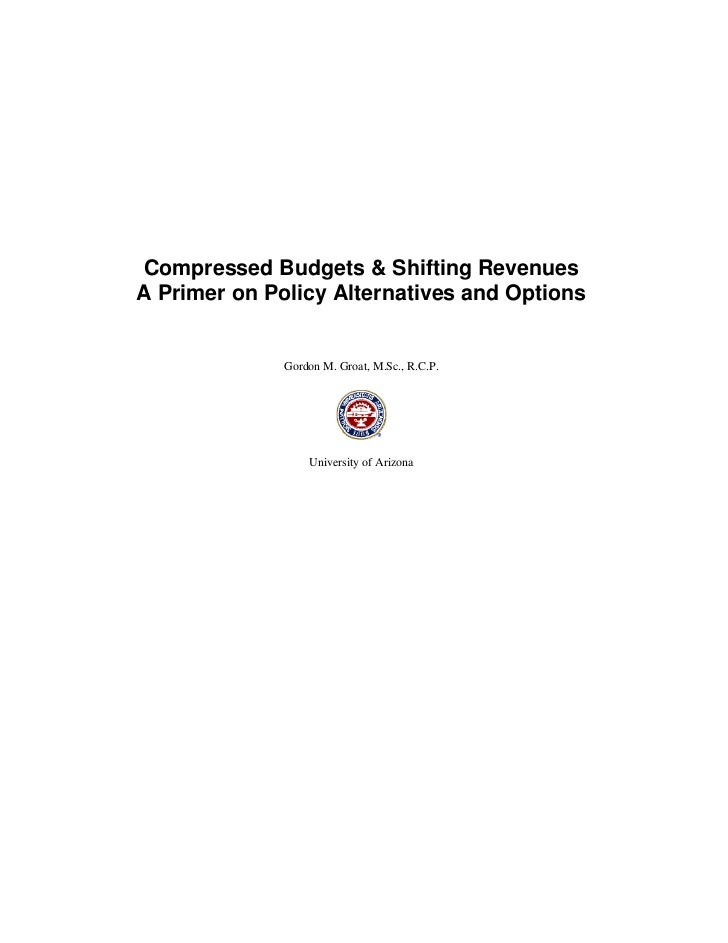 Compressed Budgets & Shifting RevenuesA Primer on Policy Alternatives and Options              Gordon M. Groat, M.Sc., R.C...