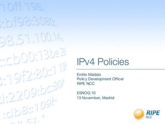 IPv4 Policies Emilio MadaioPolicy Development OfficerRIPE NCCESNOG 1013 November, Madrid
