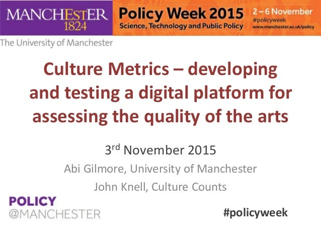 Culture Metrics – developing and testing a digital platform for assessing the quality of the arts 3rd November 2015 Abi Gi...