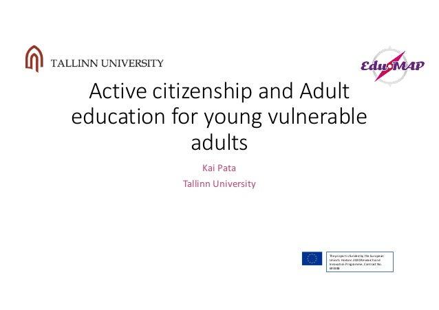 ActivecitizenshipandAdult educationforyoungvulnerable adults KaiPata TallinnUniversity Theprojectisfundedby...