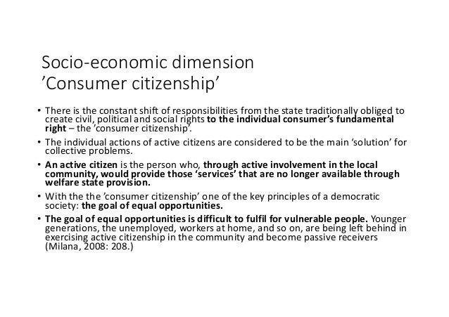 Socio-economicdimension 'Consumercitizenship' • Thereistheconstantshiftofresponsibilitiesfromthestatetradition...