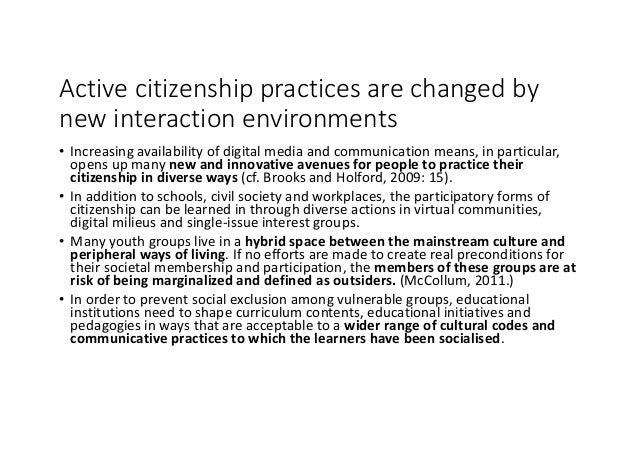 Activecitizenshippracticesarechangedby newinteractionenvironments • Increasingavailabilityofdigitalmediaandc...