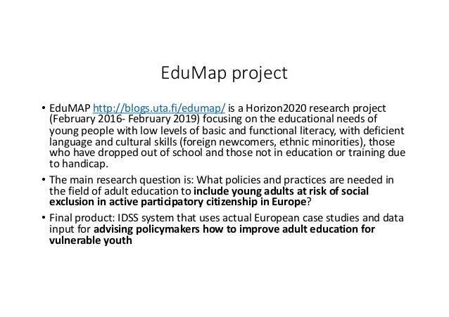 EduMap project • EduMAP http://blogs.uta.fi/edumap/ isaHorizon2020researchproject (February2016- February2019)focu...