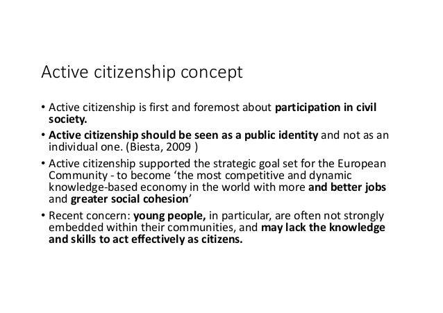 Activecitizenshipconcept • Activecitizenshipisfirstandforemostaboutparticipationincivil society. • Activecit...
