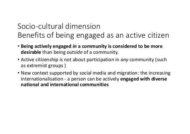 Socio-culturaldimension Benefitsofbeingengagedasanactivecitizen • Beingactivelyengagedin acommunityisconside...