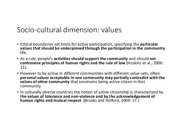 Socio-culturaldimension:values • Ethicalboundariessetlimitsforactiveparticipation,specifyingtheparticular valu...