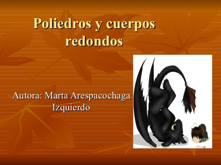 Poliedros y cuerpos redondos Autora: Marta Arespacochaga Izquierdo