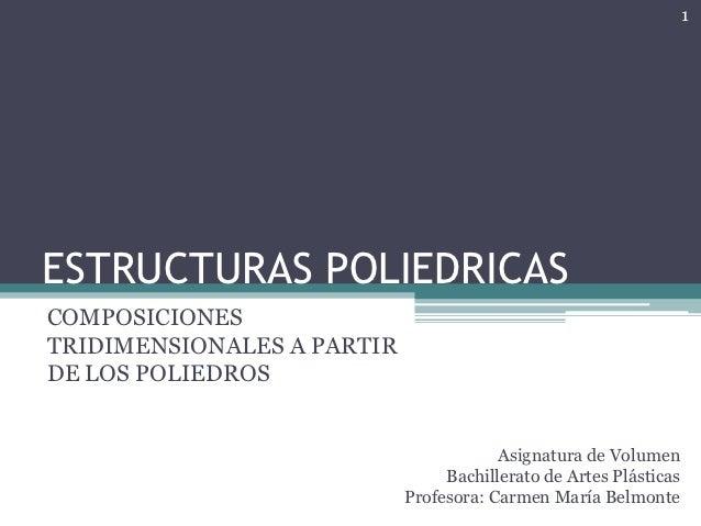 1ESTRUCTURAS POLIEDRICASCOMPOSICIONESTRIDIMENSIONALES A PARTIRDE LOS POLIEDROS                                        Asig...