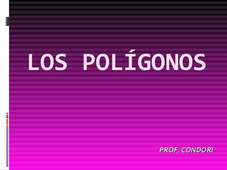 LOS POLÍGONOS PROF. CONDORI