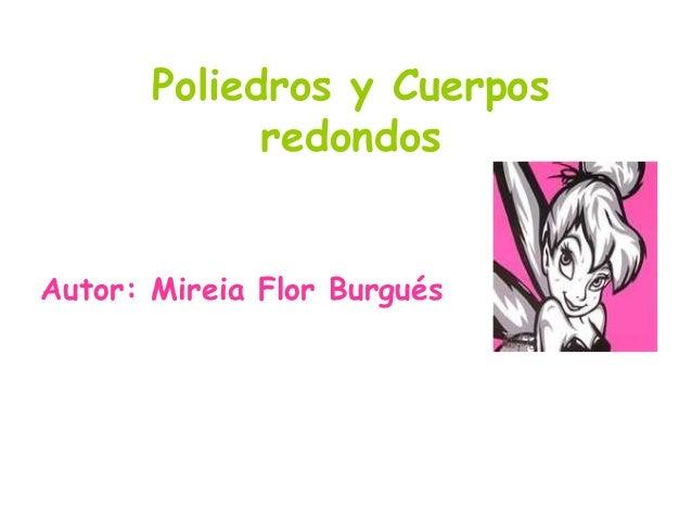 Poliedros y Cuerpos redondos Autor: Mireia Flor Burgués