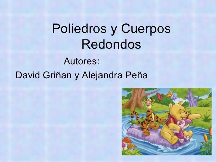 Poliedros y Cuerpos Redondos Autores: David Griñan y Alejandra Peña