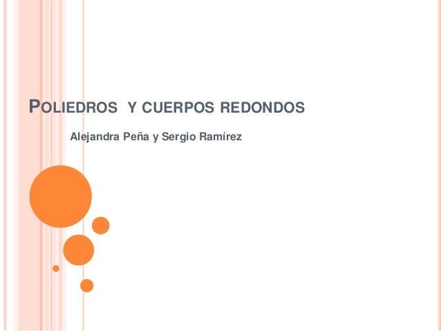 POLIEDROS Y CUERPOS REDONDOS    Alejandra Peña y Sergio Ramírez