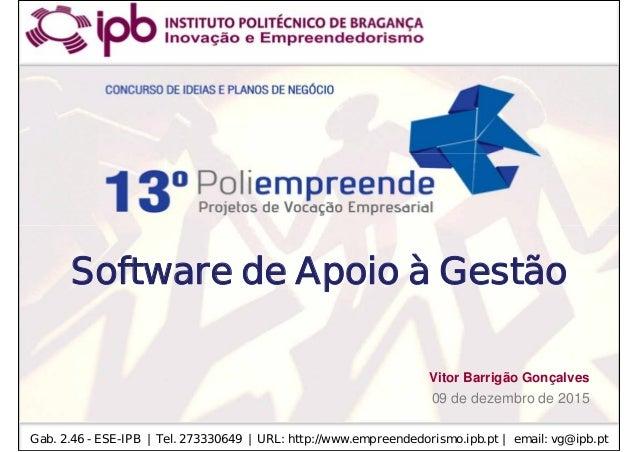 Software de Apoio à Gestão Software de Apoio à Gestão 09 de dezembro de 2015 Gab. 2.46 - ESE-IPB | Tel. 273330649 | URL: h...