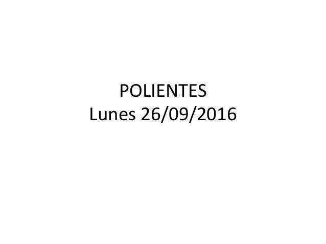 POLIENTES Lunes 26/09/2016
