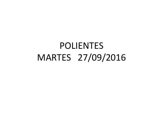 POLIENTES MARTES 27/09/2016