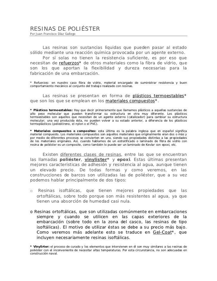 RESINAS DE POLIÉSTERPor Juan Francisco Díaz Gallego      Las resinas son sustancias líquidas que pueden pasar al estadosól...