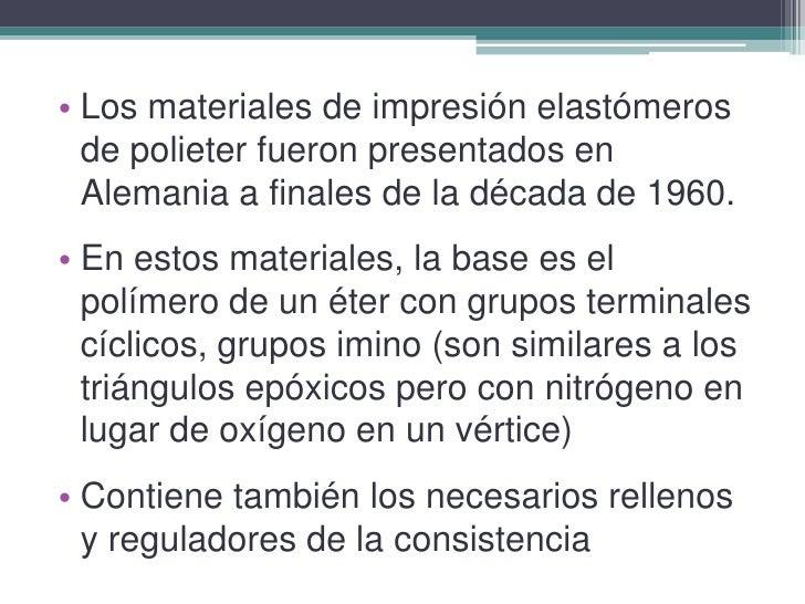 Los materiales de impresión elastómeros de polieter fueron presentados en Alemania a finales de la década de 1960.<br />En...