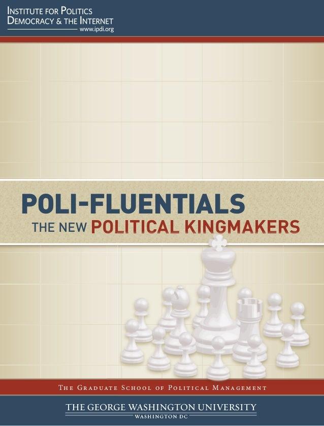 POLI-FLUENTIALS THE NEW POLITICAL KINGMAKERS Th e G r a d uat e S c h o o l o f Po l i t i c a l M a nag e m e n tS c h o ...