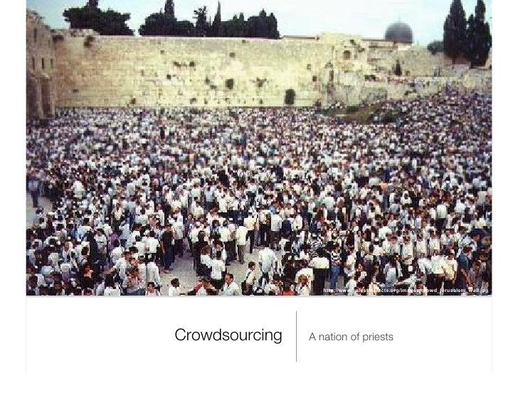 Crowdsourcing <ul><li>A nation of priests </li></ul>http://www.palestinefacts.org/images/crowd_jerusalem_wall.jpg