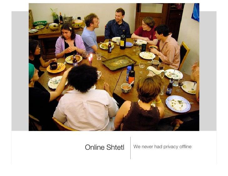 Online Shtetl <ul><li>We never had privacy offline </li></ul>