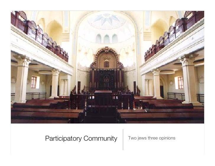 Participatory Community <ul><li>Two jews three opinions </li></ul>