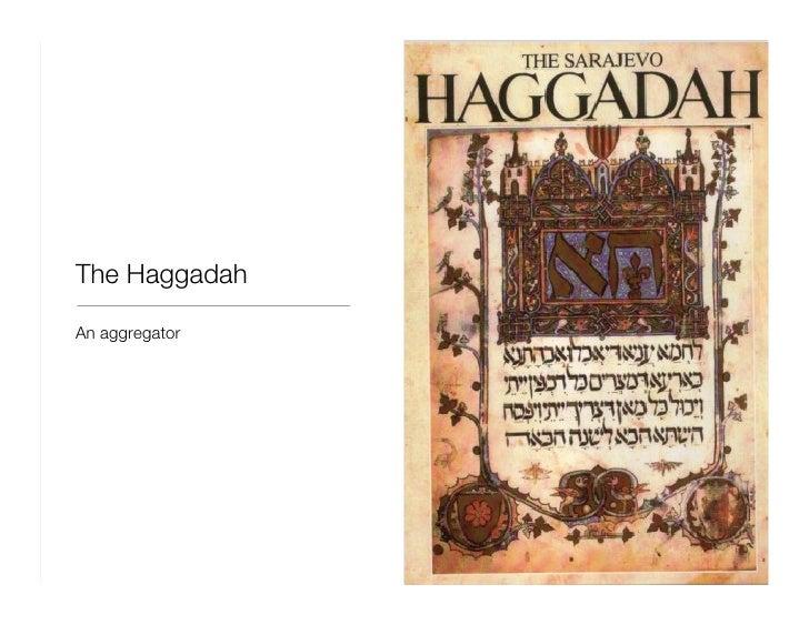 The Haggadah <ul><li>An aggregator </li></ul>