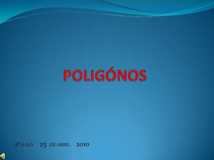 POLIGÓNOS<br />1º E.S.O.     25  DE ABRIL     2010  <br />