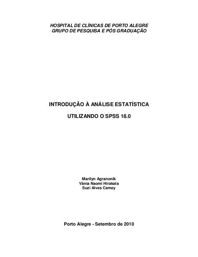 HOSPITAL DE CLÍNICAS DE PORTO ALEGRE  GRUPO DE PESQUISA E PÓS GRADUAÇÃO  INTRODUÇÃO À ANÁLISE ESTATÍSTICA  UTILIZANDO O SP...