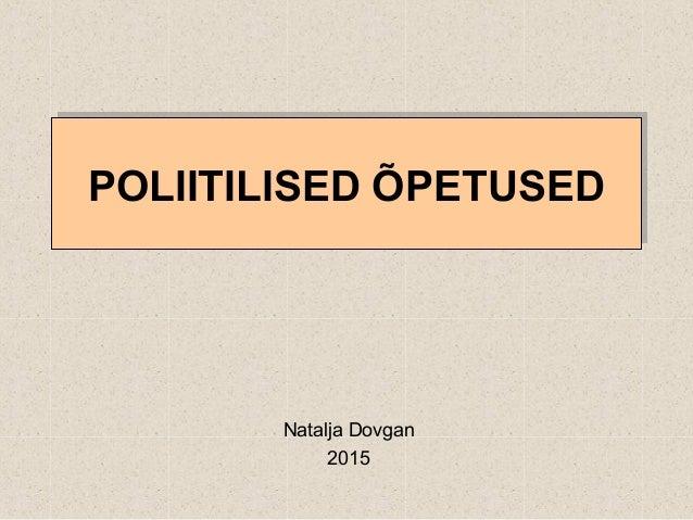 POLIITILISED ÕPETUSEDPOLIITILISED ÕPETUSED Natalja Dovgan 2015