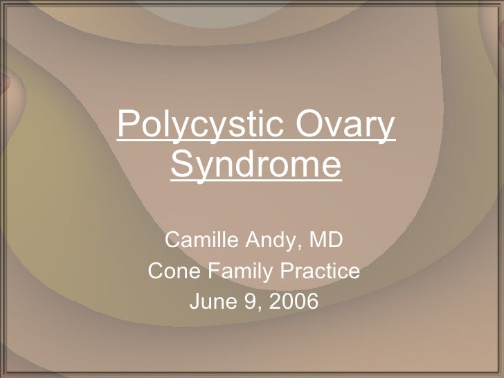 Polycystic Ovary Syndrome Camille Andy, MD Cone Family Practice June 9, 2006