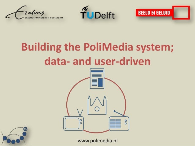 www.polimedia.nlBuilding the PoliMedia system;data- and user-driven