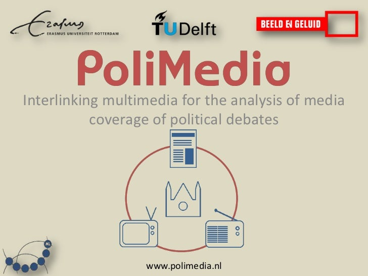 Interlinking multimedia for the analysis of media           coverage of political debates                  www.polimedia.nl