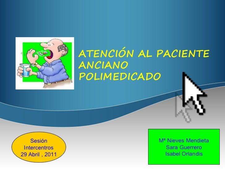 ATENCIÓN AL PACIENTE                  ANCIANO                  POLIMEDICADO    Sesión                    Mª Nieves Mendiet...
