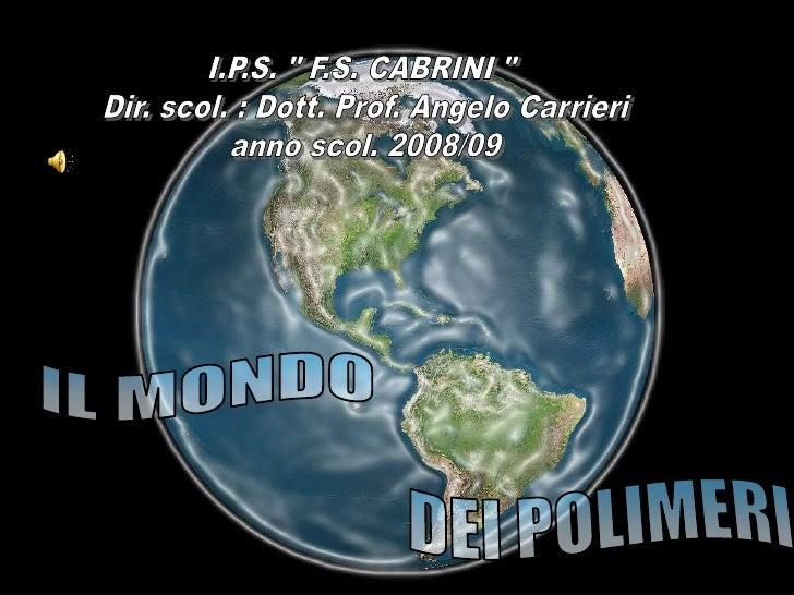 """I.P.S. """" F.S. CABRINI """" <br />Dir. scol. : Dott. Prof. Angelo Carrieri<br />anno scol. 2008/09<br />IL MONDO <br />DEI POL..."""