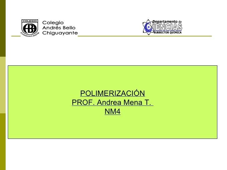 POLIMERIZACIÓN PROF. Andrea Mena T.  NM4