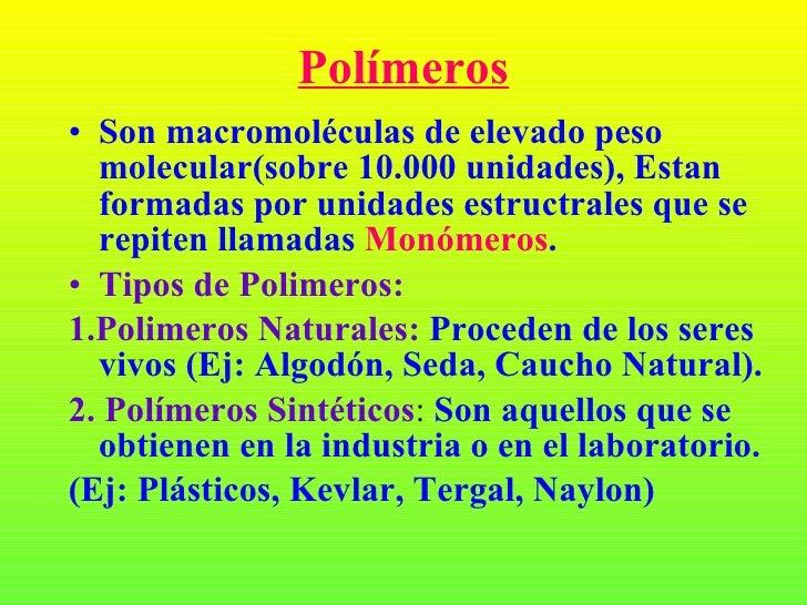 Polímeros <ul><li>Son macromoléculas de elevado peso molecular(sobre 10.000 unidades), Estan formadas por unidades estruct...