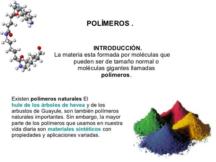 POLÍMEROS . <ul><ul><li>INTRODUCCIÓN. </li></ul></ul><ul><li>La materia esta formada por moléculas que pueden ser de tamañ...