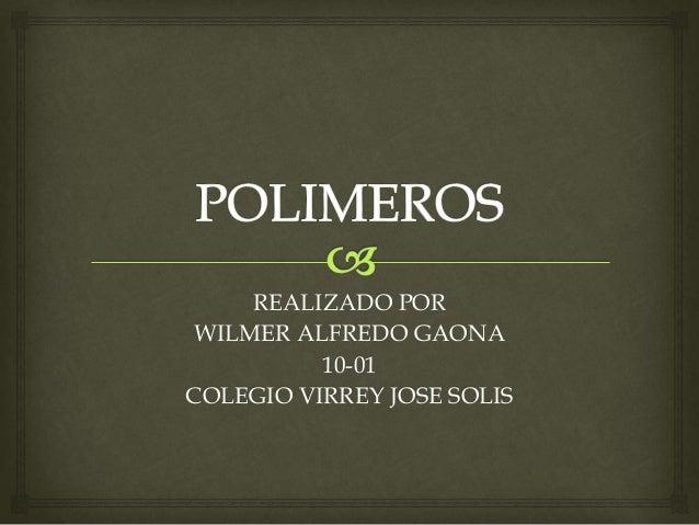 REALIZADO POR WILMER ALFREDO GAONA 10-01 COLEGIO VIRREY JOSE SOLIS