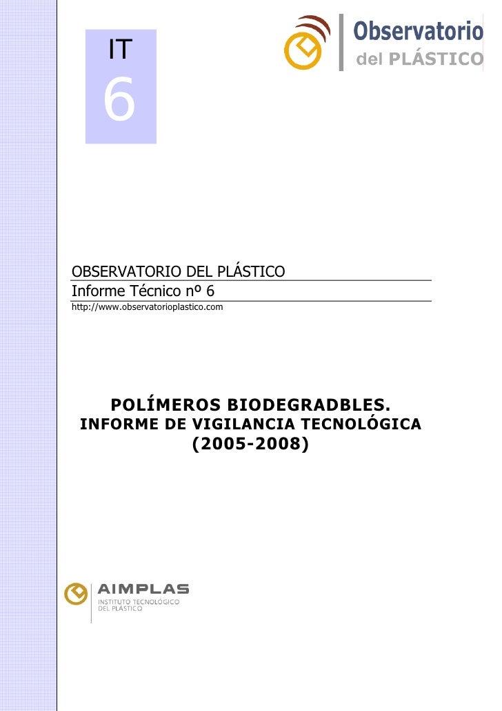 IT        6  OBSERVATORIO DEL PLÁSTICO Informe Técnico nº 6 http://www.observatorioplastico.com             POLÍMEROS BIOD...