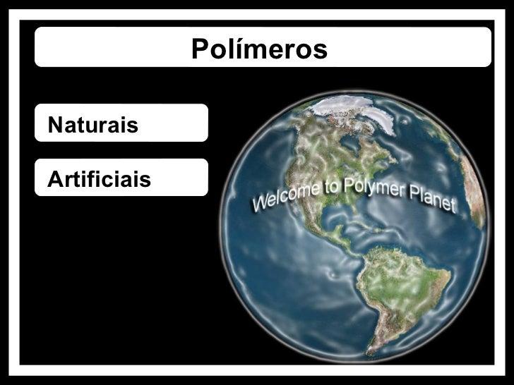 PolímerosNaturais NaturaisArtificiais Naturais